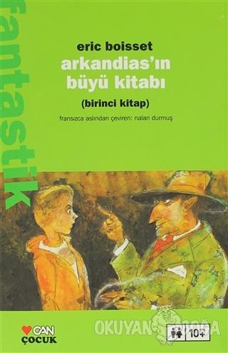 Arkandias'ın Büyü Kitabı Birinci Kitap - Eric Boisset - Can Çocuk Yayı