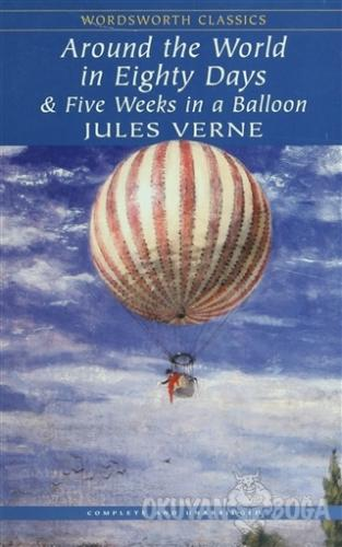 Around the World in Eighty Days And Five Weeks in A Balloon - Jules Ve