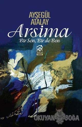 Arsima - Bir Sen, Bir de Ben - Ayşegül Atalay - Kurgu Kültür Merkezi Y