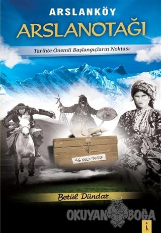 Arslanköy Arslanotağı - Betül Dündar - İkinci Adam Yayınları