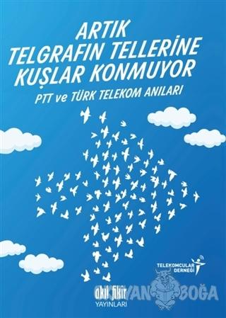 Artık Telgrafın Tellerine Kuşlar Konmuyor - Kolektif - Akıl Fikir Yayı