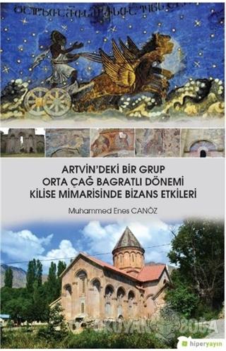 Artvin'deki Bir Grup Orta Çağ Bagratlı Dönemi Kilise Mimarisinde Bizans Etkileri