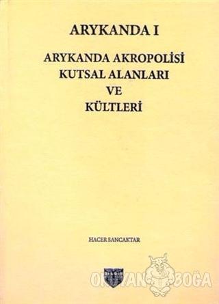 Arykanda 1 - Arykanda Akropolisi Kutsal Alanları ve Kültleri (Ciltli)