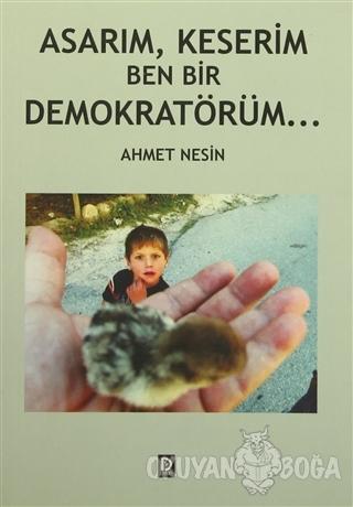 Asarım, Keserim Ben Bir Demokratörüm - Ahmet Nesin - Düşün Yayınevi