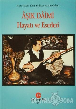 Aşık Daimi : Hayatı ve Eserleri - Yadigar Aydın Orhan - Can Yayınları