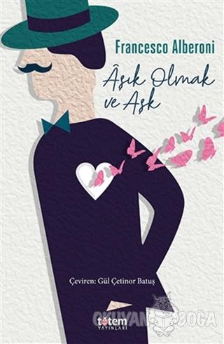 Aşık Olmak ve Aşk - Francesco Alberoni - Totem Yayıncılık