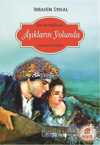 Aşıkların Yolunda - İbrahim Ünsal - Hayat Yayınları