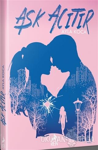 Aşk Acıtır - Ayla Koca - Ren Kitap
