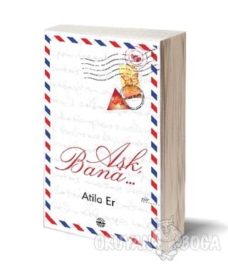 Aşk, Bana… - Atila Er - Mühür Kitaplığı