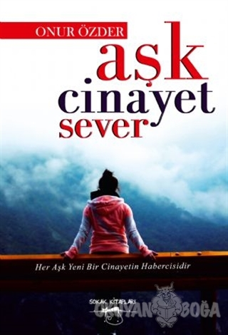 Aşk Cinayet Sever - Onur Özder - Sokak Kitapları Yayınları