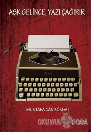 Aşk Gelince, Yazı Çağırır - Mustafa Can Köksal - İkinci Adam Yayınları