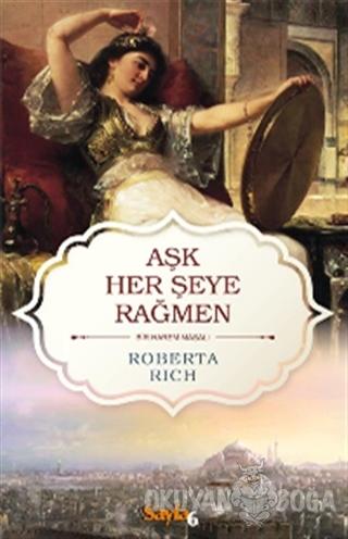 Aşk Her Şeye Rağmen - Roberta Rich - Sayfa6 Yayınları