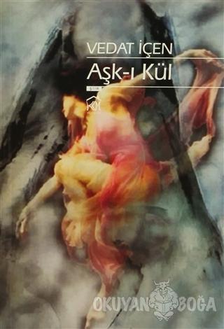 Aşk-ı Kül - Vedat İçen - Kurgu Kültür Merkezi Yayınları