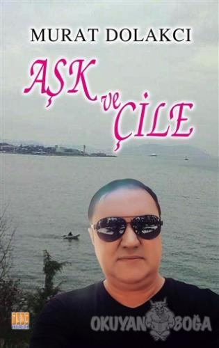 Aşk ve Çile - Murat Dolakcı - Tunç Yayıncılık