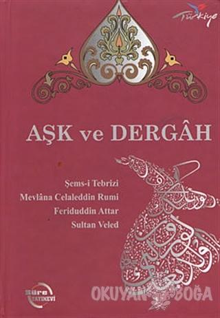 Aşk ve Dergah (Ciltli) - Mevlana Celaleddin Rumi - Süre Yayınevi