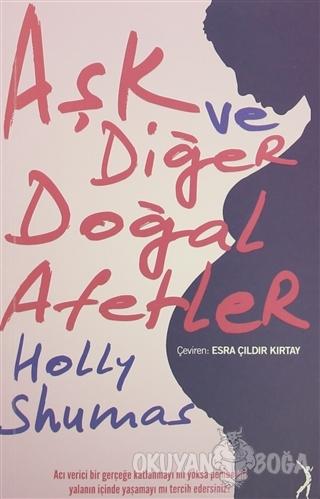 Aşk ve Diğer Doğal Afetler - Holly Shumas - Altın Bilek Yayınları