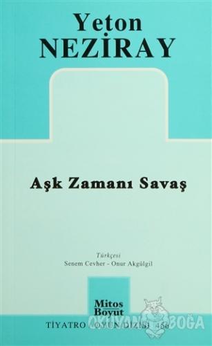 Aşk Zamanı Savaş - Yeton Neziray - Mitos Boyut Yayınları