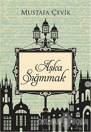 Aşka Sığınmak - Mustafa Çevik - Destek Yayınları