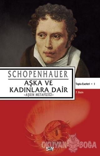Aşka ve Kadınlara Dair - Arthur Schopenhauer - Say Yayınları