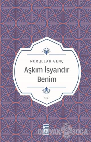 Aşkım İsyandır Benim - Nurullah Genç - Timaş Yayınları