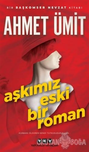 Aşkımız Eski Bir Roman - Ahmet Ümit - Yapı Kredi Yayınları