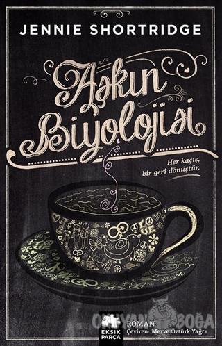 Aşkın Biyolojisi - Jennie Shortridge - Eksik Parça Yayınları