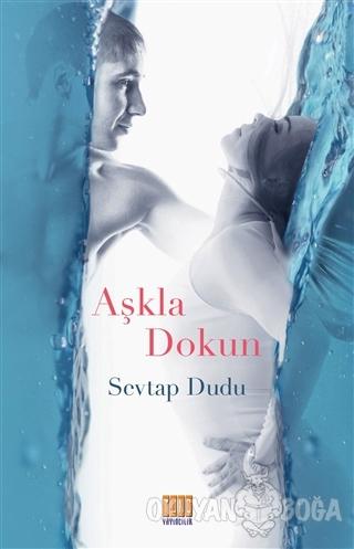 Aşkla Dokun - Sevtap Dudu - Tunç Yayıncılık