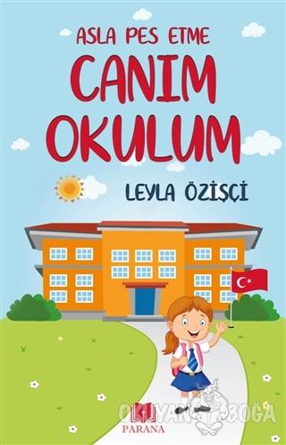 Asla Pes Etme - Canım Okulum - Leyla Özişçi - Parana Yayınları
