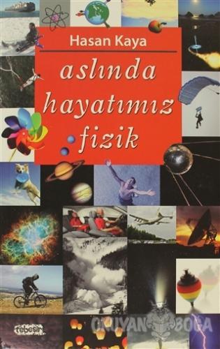 Aslında Hayatımız Fizik - Hasan Kaya - Tebeşir Yayınları