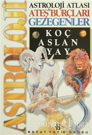 Astroloji Atlası Ateş Burçları Gezegenler Koç, Aslan, Yay