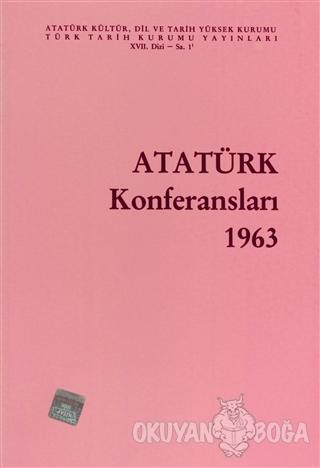 Atatürk Konferansları 1963 Cilt: 1 - Kolektif - Türk Tarih Kurumu Yayı