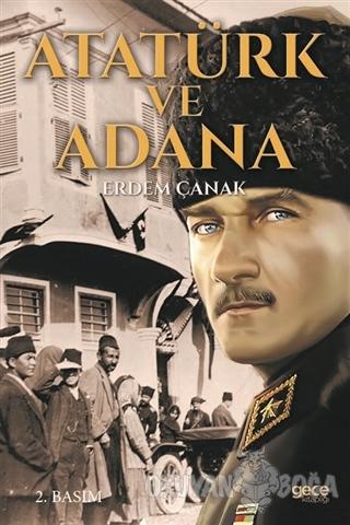 Atatürk ve Adana - Erdem Çanak - Gece Kitaplığı
