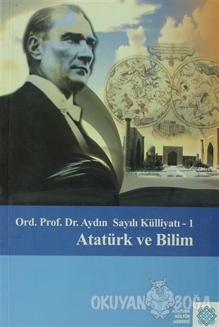 Atatürk Ve Bilim - Aydın Sayılı Külliyatı :1