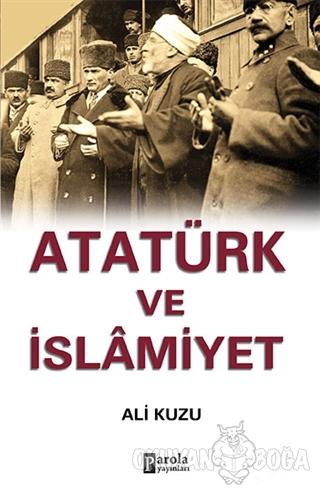 Atatürk ve İslamiyet - Ali Kuzu - Parola Yayınları