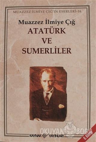 Atatürk ve Sumerliler - Muazzez İlmiye Çığ - Kaynak Yayınları