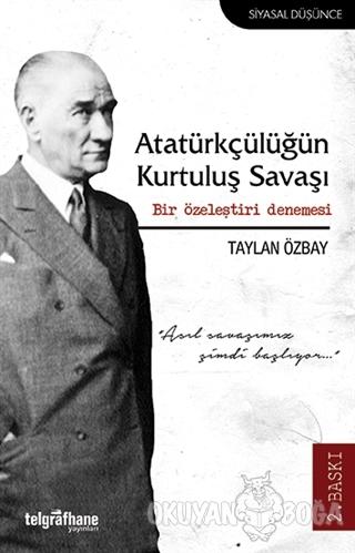 Atatürkçülüğün Kurtuluş Savaşı - Taylan Özbay - Telgrafhane Yayınları