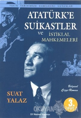 Atatürk'e Suikastler ve İstiklal Mahkemeleri - Suat Yalaz - Çr Yayıncı