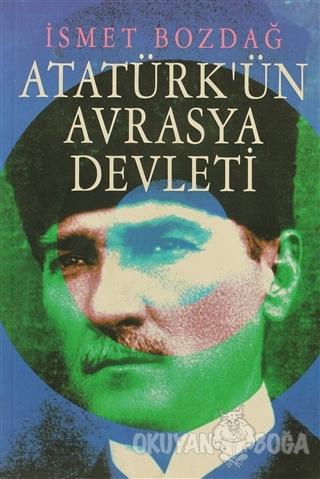 Atatürk'ün Avrasya Devleti - İsmet Bozdağ - Tekin Yayınevi