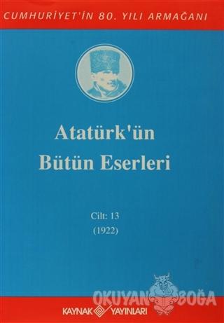 Atatürk'ün Bütün Eserleri Cilt: 13 (1922) (Ciltli) - Mustafa Kemal Ata
