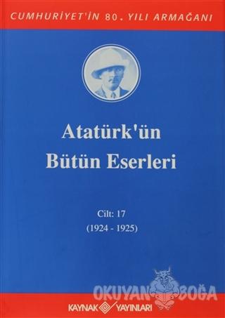 Atatürk'ün Bütün Eserleri Cilt: 17 (1924 - 1925) (Ciltli) - Mustafa Ke