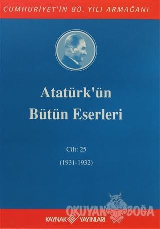 Atatürk'ün Bütün Eserleri Cilt: 25 (1931 - 1932) (Ciltli) - Mustafa Ke
