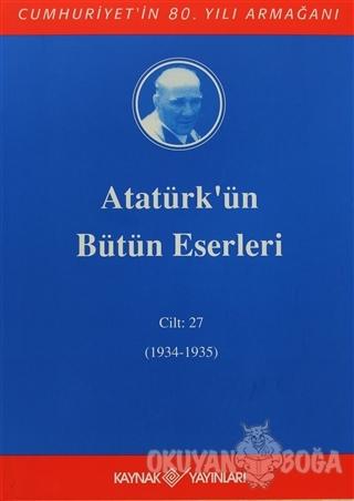 Atatürk'ün Bütün Eserleri Cilt: 27 (1934 - 1935) (Ciltli) - Mustafa Ke