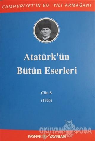 Atatürk'ün Bütün Eserleri Cilt: 8 (1920) (Ciltli) - Kolektif - Kaynak