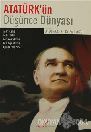 Atatürk'ün Düşünce Dünyası - Suat Akgül - Berikan Yayınları