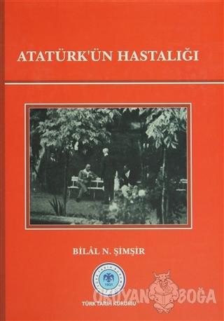Atatürk'ün Hastalığı (Ciltli) - Bilal N. Şimşir - Türk Tarih Kurumu Ya