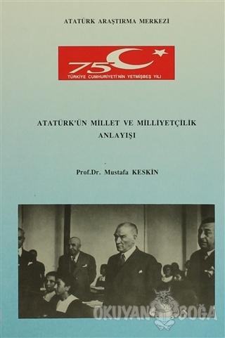 Atatürk'ün Millet ve Milliyetçilik Anlayışı - Mustafa Keskin - Atatürk
