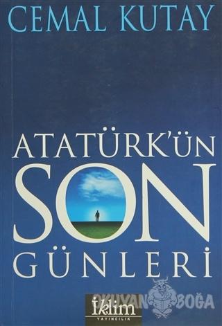 Atatürk'ün Son Günleri - Cemal Kutay - İklim Yayınları