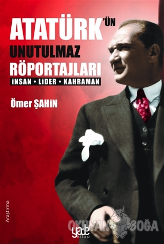 Atatürk'ün Unutulmaz Röportajları