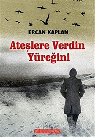 Ateşlere Verdin Yüreğini - Ercan Kaplan - Bilgeoğuz Yayınları