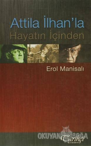 Attila İlhan'la Hayatın İçinden - Erol Manisalı - Tarihçi Kitabevi